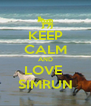 KEEP CALM AND LOVE  SIMRUN - Personalised Poster A4 size