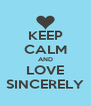 KEEP CALM AND LOVE SINCERELY - Personalised Poster A4 size