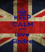KEEP CALM AND love Sindre - Personalised Poster A4 size