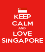 KEEP CALM AND  LOVE SINGAPORE - Personalised Poster A4 size