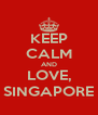 KEEP CALM AND LOVE, SINGAPORE - Personalised Poster A4 size