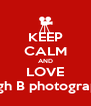 KEEP CALM AND LOVE Singh B photography - Personalised Poster A4 size