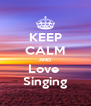 KEEP CALM AND Love  Singing - Personalised Poster A4 size