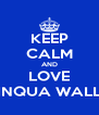 KEEP CALM AND LOVE SINQUA WALLS - Personalised Poster A4 size