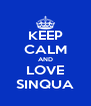 KEEP CALM AND LOVE SINQUA - Personalised Poster A4 size