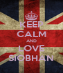 KEEP CALM AND LOVE SIOBHAN - Personalised Poster A4 size