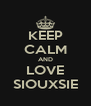 KEEP CALM AND LOVE SIOUXSIE - Personalised Poster A4 size