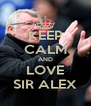 KEEP CALM AND LOVE SIR ALEX - Personalised Poster A4 size