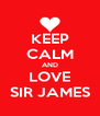 KEEP CALM AND LOVE SIR JAMES - Personalised Poster A4 size