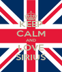 KEEP CALM AND LOVE SIRIUS - Personalised Poster A4 size