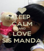 KEEP CALM AND LOVE SIS MANDA - Personalised Poster A4 size