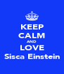 KEEP CALM AND LOVE Sisca Einstein - Personalised Poster A4 size