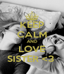 KEEP CALM AND LOVE SISTER <3  - Personalised Poster A4 size