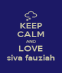 KEEP CALM AND LOVE siva fauziah - Personalised Poster A4 size