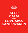 KEEP CALM AND LOVE SIVA KANESWAREN - Personalised Poster A4 size