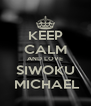 KEEP CALM AND LOVE SIWOKU  MICHAEL - Personalised Poster A4 size