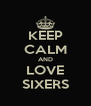 KEEP CALM AND LOVE SIXERS - Personalised Poster A4 size