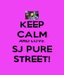 KEEP CALM AND LOVE SJ PURE STREET! - Personalised Poster A4 size