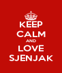 KEEP CALM AND LOVE SJENJAK - Personalised Poster A4 size