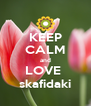 KEEP CALM and LOVE  skafidaki - Personalised Poster A4 size