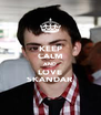 KEEP CALM AND LOVE SKANDAR  - Personalised Poster A4 size