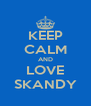 KEEP CALM AND LOVE SKANDY - Personalised Poster A4 size