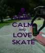 KEEP CALM AND LOVE  SKATE - Personalised Poster A4 size