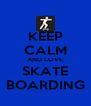 KEEP CALM AND LOVE SKATE BOARDING - Personalised Poster A4 size