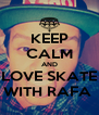 KEEP CALM AND LOVE SKATE WITH RAFA  - Personalised Poster A4 size