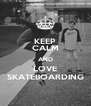KEEP CALM AND LOVE SKATEBOARDING - Personalised Poster A4 size