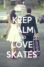 KEEP CALM AND LOVE SKATES - Personalised Poster A4 size