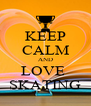 KEEP CALM AND LOVE  SKATING - Personalised Poster A4 size