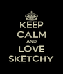 KEEP CALM AND LOVE SKETCHY - Personalised Poster A4 size