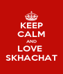 KEEP CALM AND LOVE  SKHACHAT - Personalised Poster A4 size