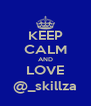 KEEP CALM AND LOVE @_skillza - Personalised Poster A4 size