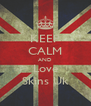 KEEP CALM AND Love Skins Uk - Personalised Poster A4 size