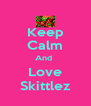 Keep Calm And  Love Skittlez - Personalised Poster A4 size