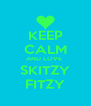 KEEP CALM AND LOVE  SKITZY FITZY - Personalised Poster A4 size