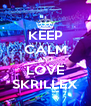KEEP CALM AND LOVE SKRILLEX - Personalised Poster A4 size