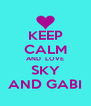 KEEP CALM AND  LOVE SKY AND GABI - Personalised Poster A4 size