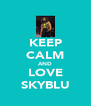 KEEP CALM AND LOVE SKYBLU - Personalised Poster A4 size