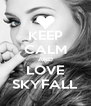 KEEP CALM AND LOVE SKYFALL - Personalised Poster A4 size