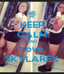 KEEP CALM AND Love SKYLAREX - Personalised Poster A4 size
