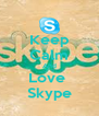 Keep Calm And Love  Skype - Personalised Poster A4 size