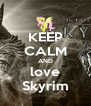 KEEP CALM AND love Skyrim - Personalised Poster A4 size