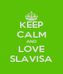 KEEP CALM AND LOVE SLAVISA - Personalised Poster A4 size