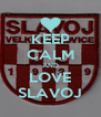 KEEP CALM AND LOVE SLAVOJ - Personalised Poster A4 size