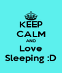 KEEP CALM AND Love Sleeping :D - Personalised Poster A4 size