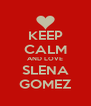 KEEP CALM AND LOVE SLENA GOMEZ - Personalised Poster A4 size