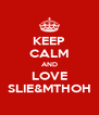 KEEP CALM AND LOVE SLIE&MTHOH - Personalised Poster A4 size